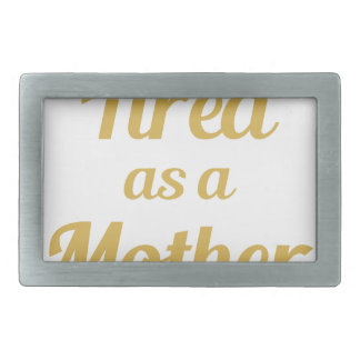 Tired as a Mother Belt Buckles