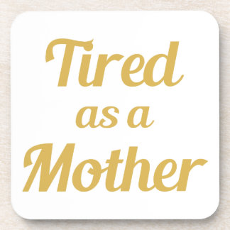 Tired as a Mother Coaster
