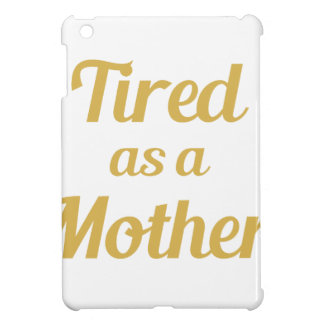 Tired as a Mother Cover For The iPad Mini
