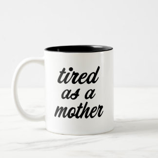 Tired as a mother funny coffee mug