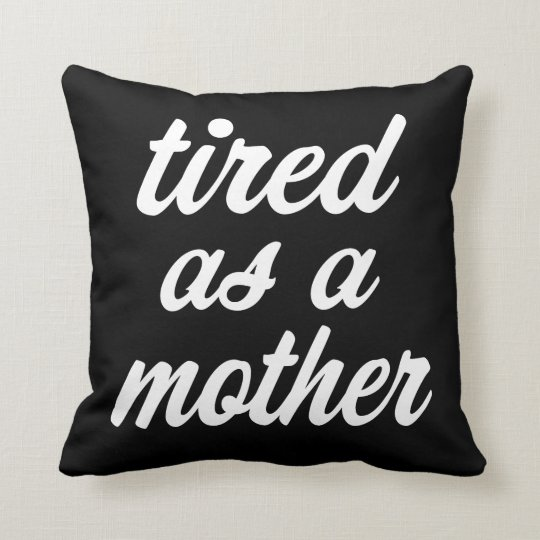 Tired as a mother funny pillow case