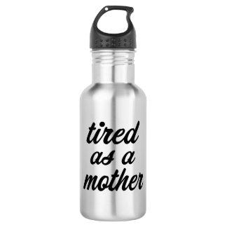 Tired as a mother funny water bottle