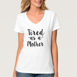 Tired as a Mother funny women's shirt