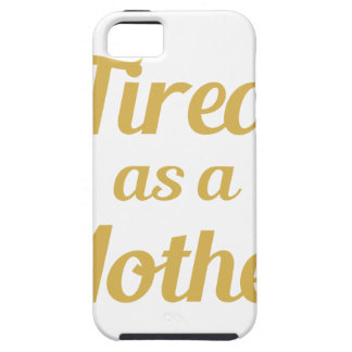 Tired as a Mother iPhone 5 Cases