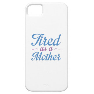 Tired As A Mother iPhone 5 Covers