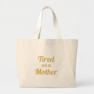 Tired as a Mother Large Tote Bag