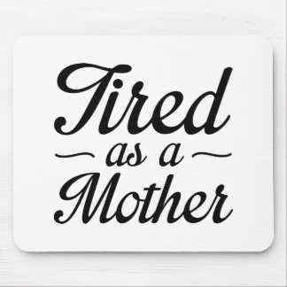 Tired As A Mother Mouse Pad