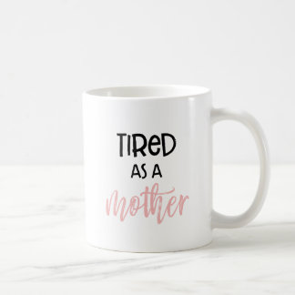 Tired As a Mother : Mug