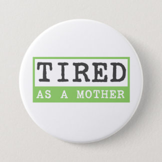 Tired as a Mother: New mom humour 3 Inch Round Button