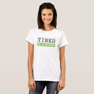 Tired as a Mother: New mom humour T-Shirt