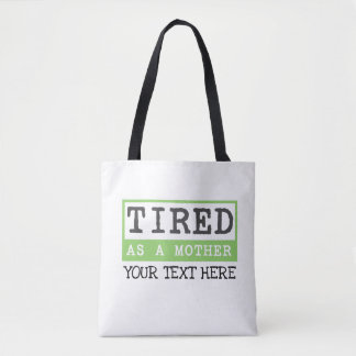Tired as a Mother: New mom humour Tote Bag