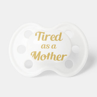 Tired as a Mother Pacifier