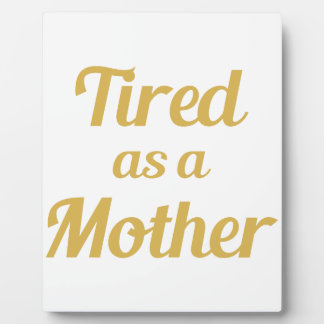 Tired as a Mother Plaque