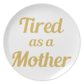Tired as a Mother Plate