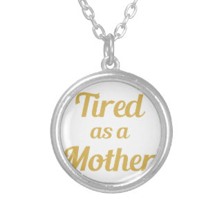 Tired as a Mother Silver Plated Necklace