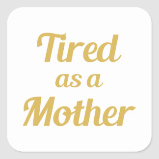 Tired as a Mother Square Sticker
