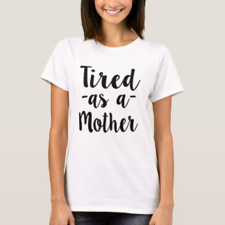 Tired as a Mother women's shirt