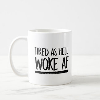 Tired As Hell Woke AF --  Coffee Mug