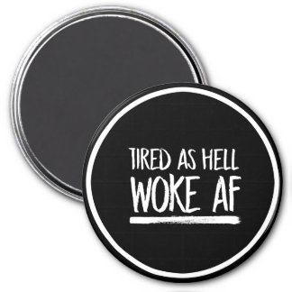 Tired As Hell Woke AF --  white - Magnet