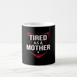 Tired As Mother Funny Mother Saying Shirt Coffee Mug