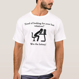 Tired of Looking For Your Lost Relatives? T-Shirt