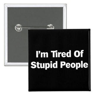 Tired of Stupid People 2 Inch Square Button