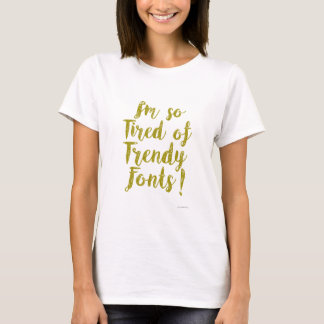 Tired of Trendy Fonts T-Shirt
