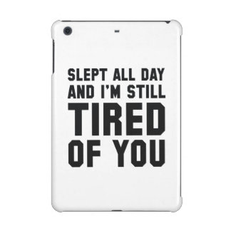 Tired Of You iPad Mini Retina Cover