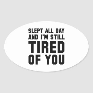 Tired Of You Oval Sticker