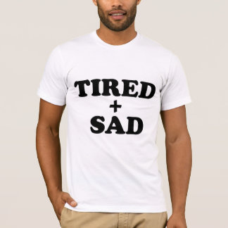TIRED SAD T-Shirt