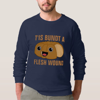 T'is Bundt a Flesh Wound Sweatshirt