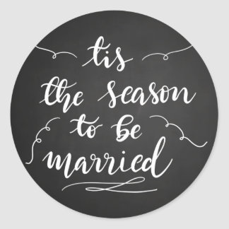 Tis The Season To Be Married Chalkboard Script Classic Round Sticker