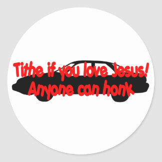 Tithe if you love Jesus...Anyone can honk! Round Sticker
