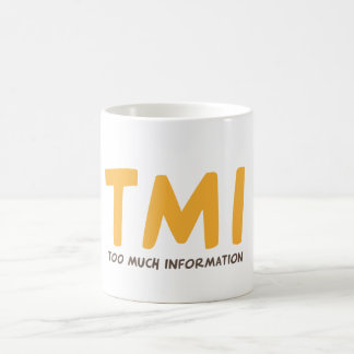 TMI - Too much information Coffee Mug
