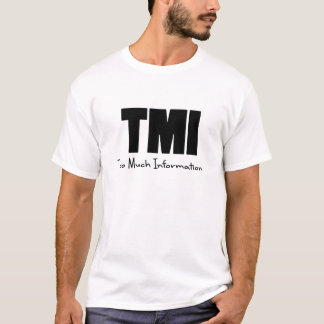 TMI Too Much Information T-Shirt