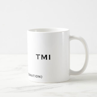 TMI, (too much information), TMI Coffee Mug