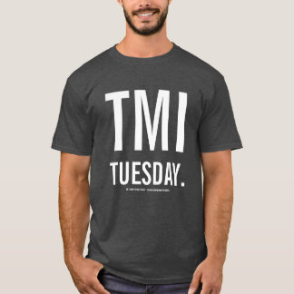 TMI Tuesday Shirts! T-Shirt