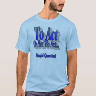 To Act or Not Blue Tee