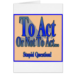 To Act or Not Card