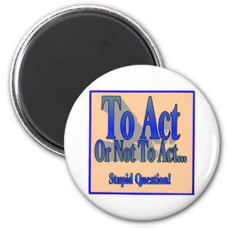 To Act or Not Magnet