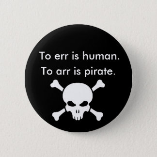 To arr is pirate 2 inch round button