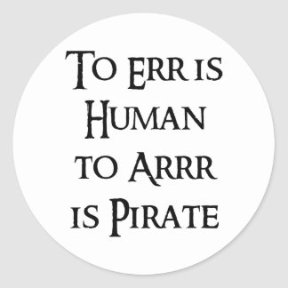 To Arrr is Pirate Classic Round Sticker