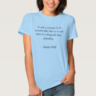 To ask a woman to be unnaturally thin is to ask... tees