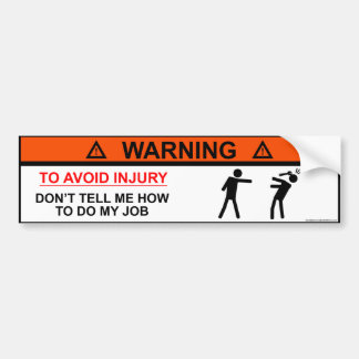 To Avoid Injury Dont tell me how to do my job Bumper Sticker