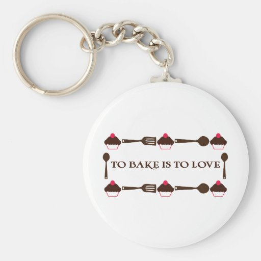 To Bake Is To Love Keychains