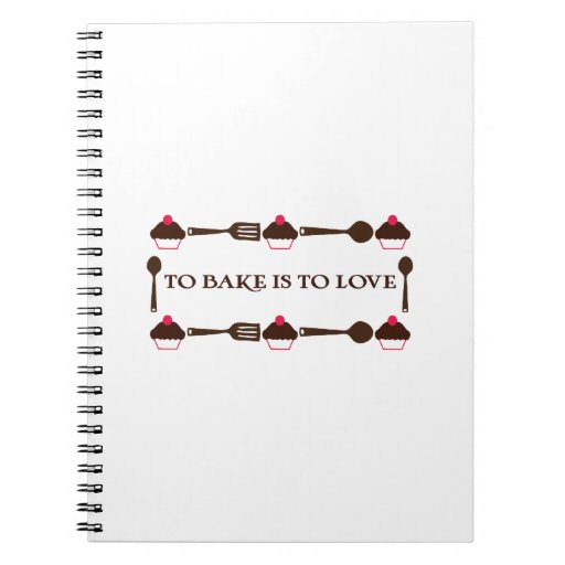 To Bake Is To Love Spiral Note Books