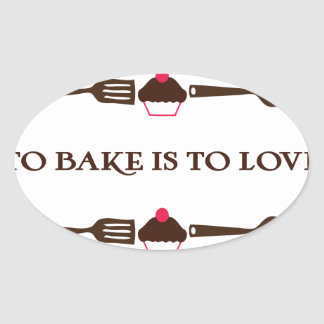 To Bake Is To Love Oval Sticker