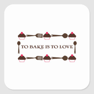 To Bake Is To Love Square Sticker
