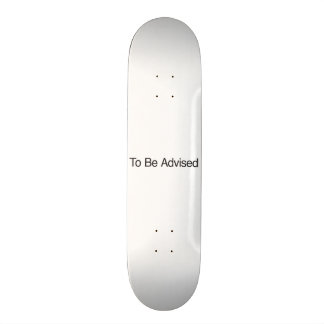 To Be Advised Skate Board Deck