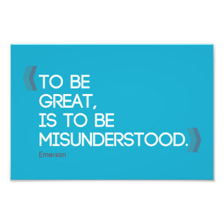 To be great is to be misunderstood Emerson quote Photo Art